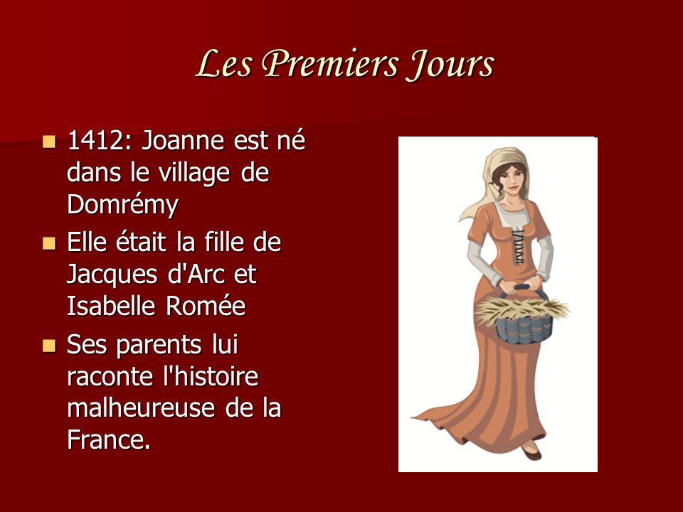 Les Premiers Jours 1412: Joanne est né dans le village de Domrémy 1412: Joanne est né dans le village de Domrémy Elle était la fille de Jacques d'Arc