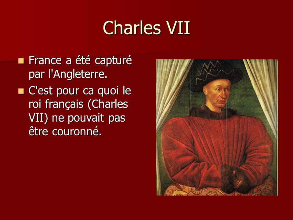 Charles VII France a été capturé par l'Angleterre. France a été capturé par l'Angleterre. C'est pour ca quoi le roi français (Charles VII) ne pouvait