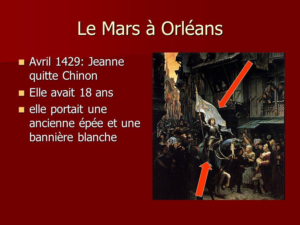 Le Mars à Orléans Avril 1429: Jeanne quitte Chinon Avril 1429: Jeanne quitte Chinon Elle avait 18 ans Elle avait 18 ans elle portait une ancienne épée