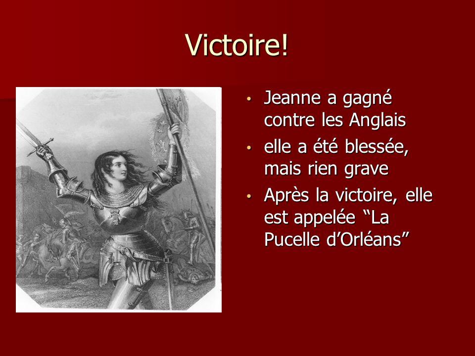 Victoire! Jeanne a gagné contre les Anglais Jeanne a gagné contre les Anglais elle a été blessée, mais rien grave elle a été blessée, mais rien grave
