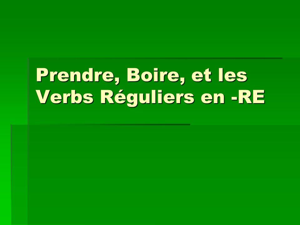 Prendre, Boire, et les Verbs Réguliers en -RE