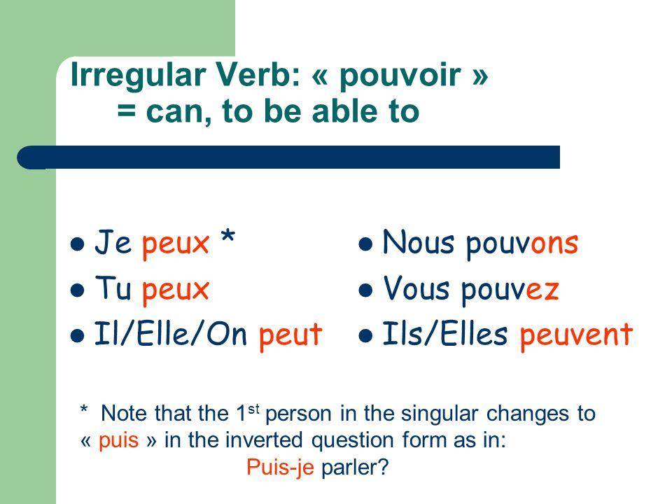 Irregular Verb: « pouvoir » = can, to be able to Je peux * Tu peux Il/Elle/On peut Nous pouvons Vous pouvez Ils/Elles peuvent * Note that the 1 st per