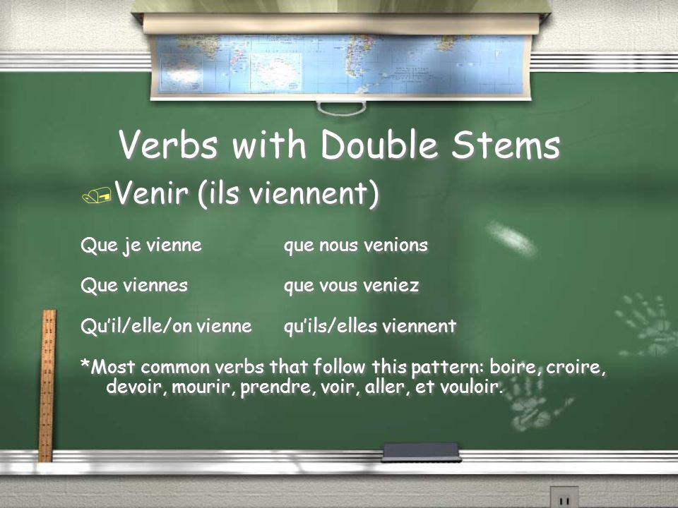 Verbs with Double Stems / Venir (ils viennent) Que je vienneque nous venions Que viennesque vous veniez Quil/elle/on viennequils/elles viennent *Most