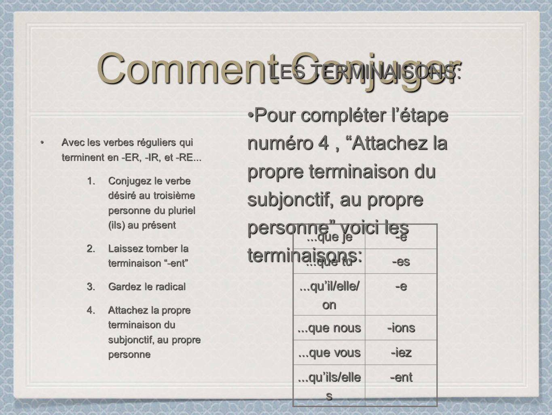 Comment Conjuger Avec les verbes réguliers qui terminent en -ER, -IR, et -RE...Avec les verbes réguliers qui terminent en -ER, -IR, et -RE...