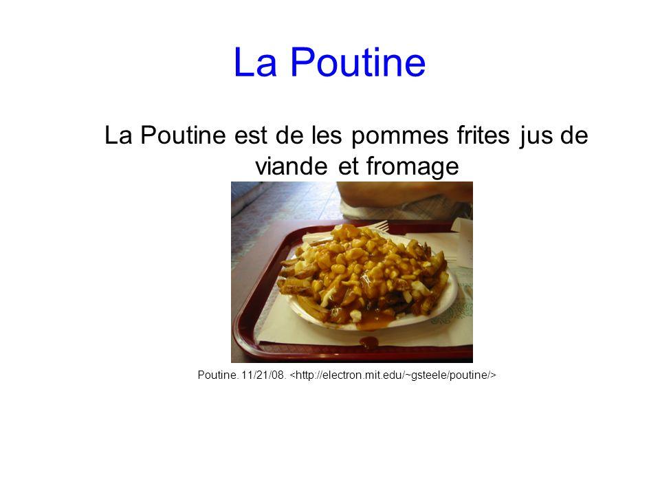La Poutine La Poutine est de les pommes frites jus de viande et fromage Poutine. 11/21/08.