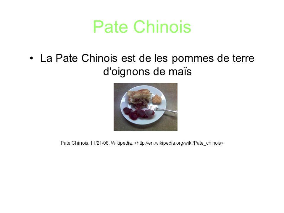 Pate Chinois La Pate Chinois est de les pommes de terre d'oignons de maïs Pate Chinois. 11/21/08. Wikipedia.