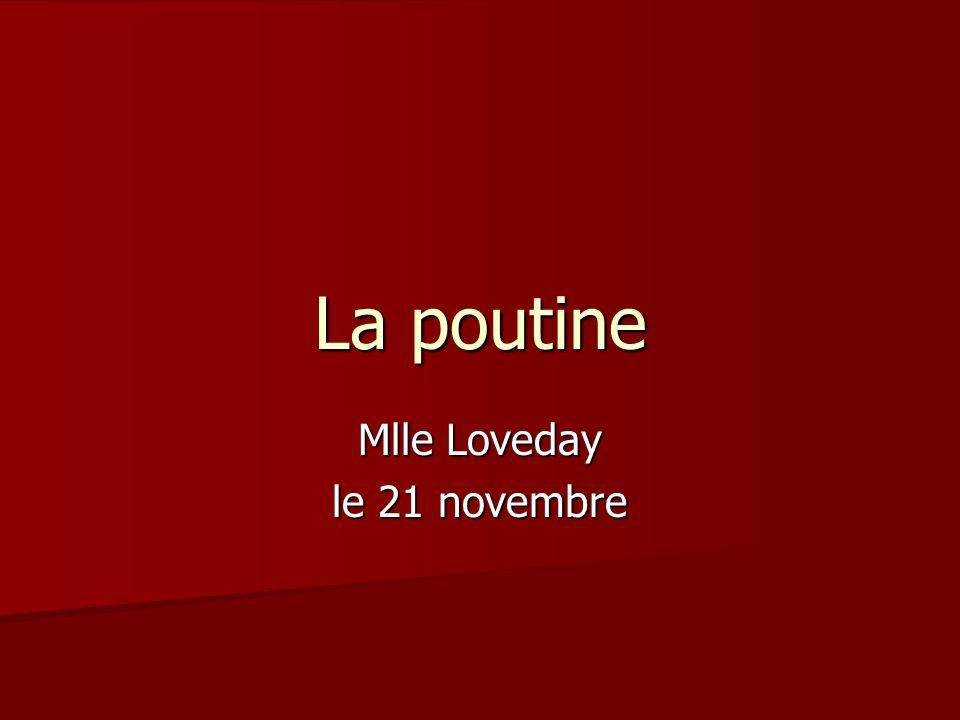 La poutine Mlle Loveday le 21 novembre