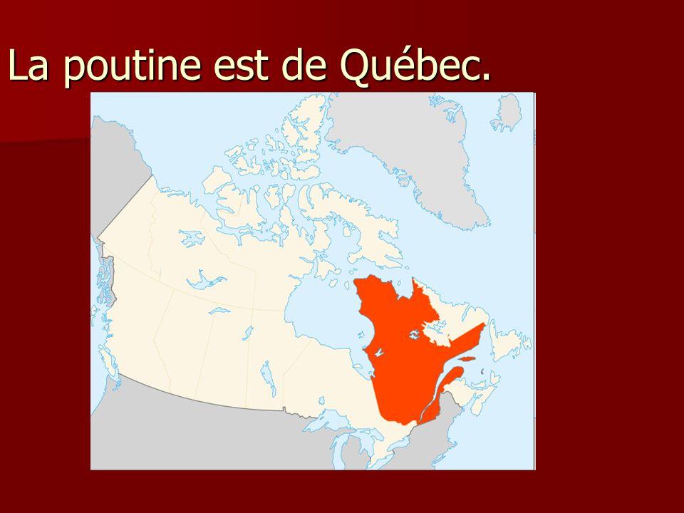 La poutine est de Québec.