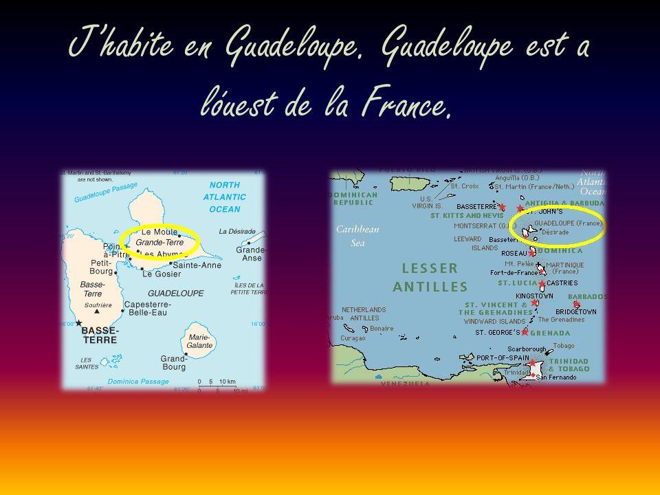 Jhabite en Guadeloupe. Guadeloupe est a lóuest de la France.