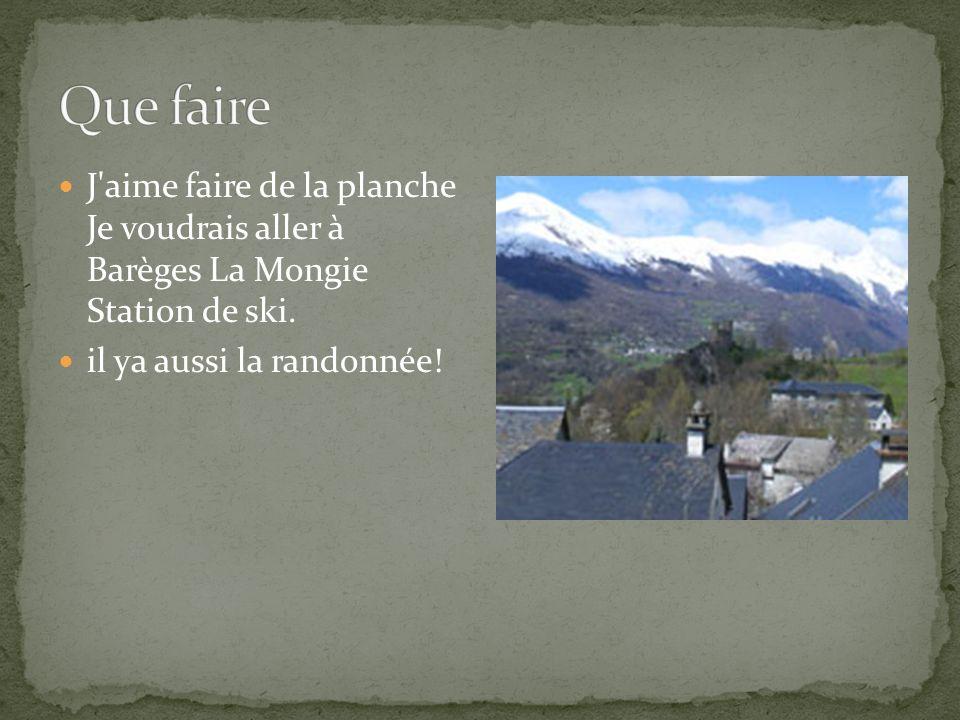 J aime faire de la planche Je voudrais aller à Barèges La Mongie Station de ski.