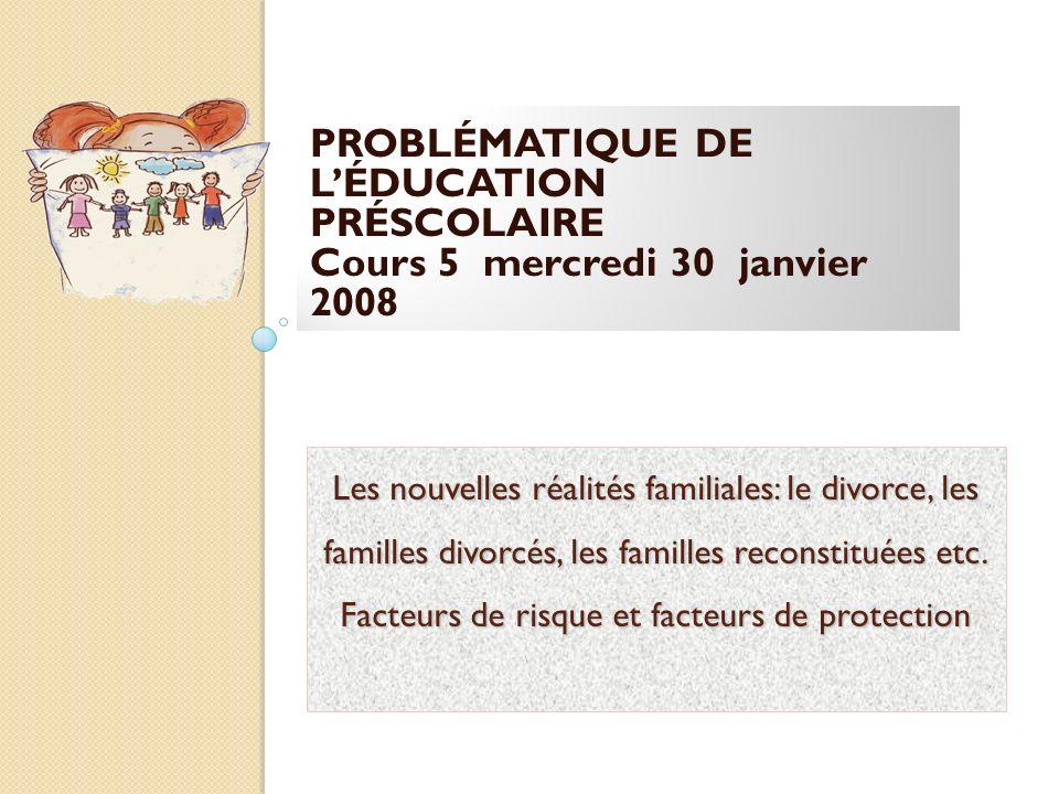 Les nouvelles réalités familiales: le divorce, les familles divorcés, les familles reconstituées etc. Facteurs de risque et facteurs de protection PRO