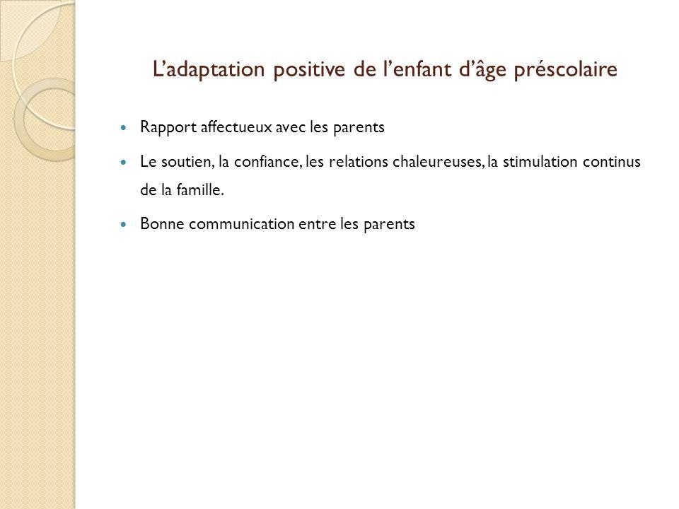 Ladaptation positive de lenfant dâge préscolaire Rapport affectueux avec les parents Le soutien, la confiance, les relations chaleureuses, la stimulat
