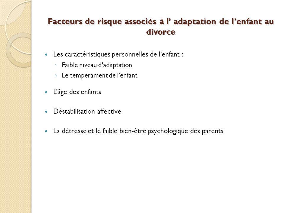 Facteurs de risque associés à l adaptation de lenfant au divorce Les caractéristiques personnelles de lenfant : Faible niveau dadaptation Le tempérame