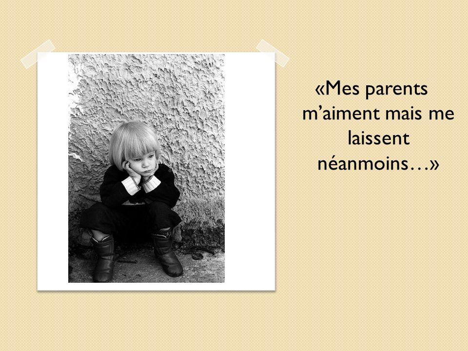 «Mes parents maiment mais me laissent néanmoins…»