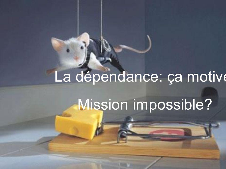 La dépendance: ça motive! Mission impossible?