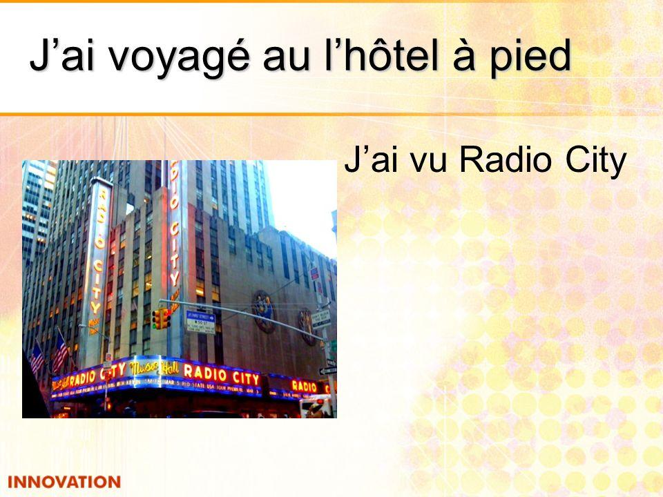Jai voyagé au lhôtel à pied Jai vu Radio City