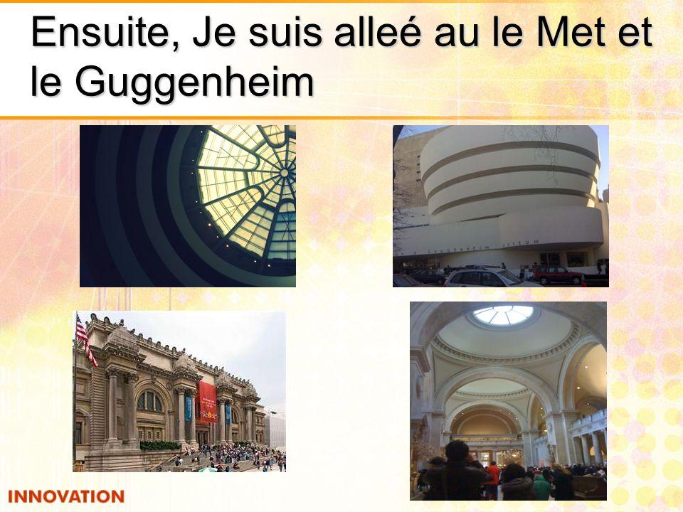 Ensuite, Je suis alleé au le Met et le Guggenheim