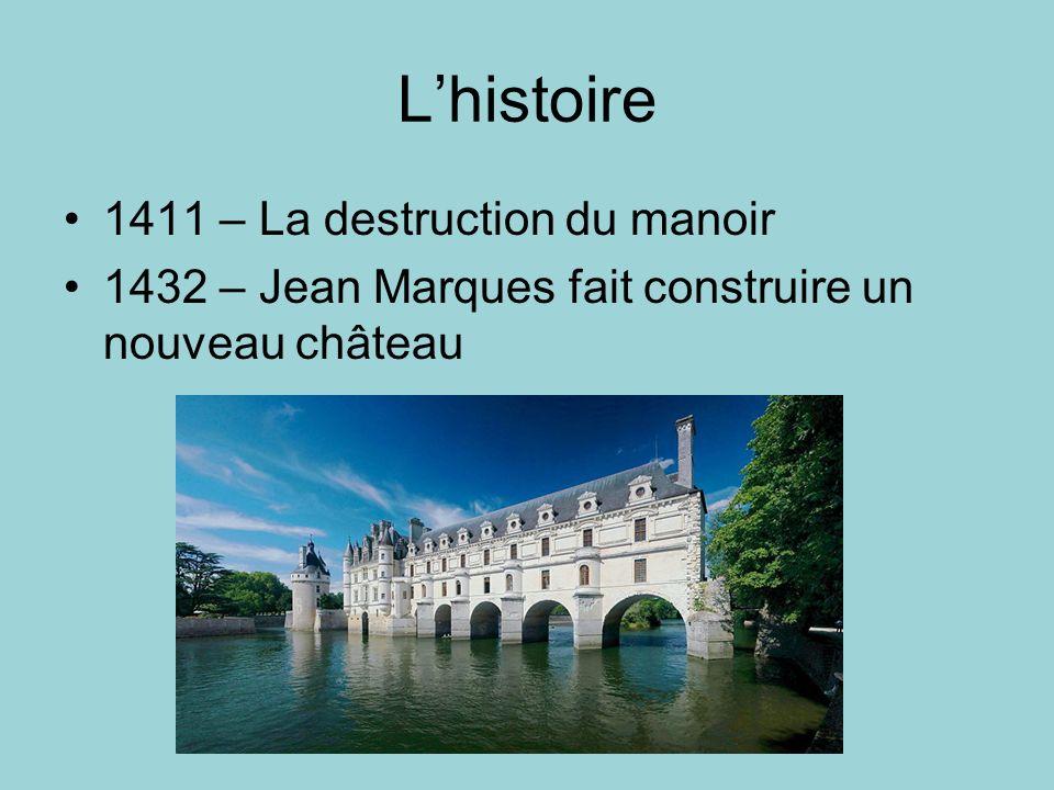 Lhistoire 1411 – La destruction du manoir 1432 – Jean Marques fait construire un nouveau château