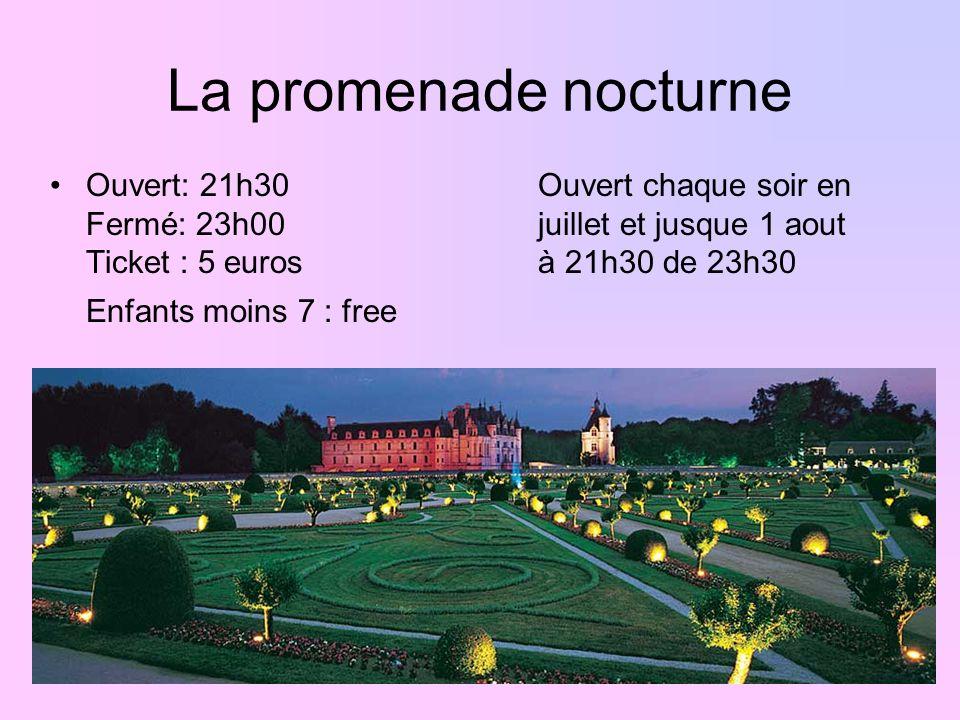 La promenade nocturne Ouvert: 21h30 Fermé: 23h00 Ticket : 5 euros Enfants moins 7 : free Ouvert chaque soir en juillet et jusque 1 aout à 21h30 de 23h30