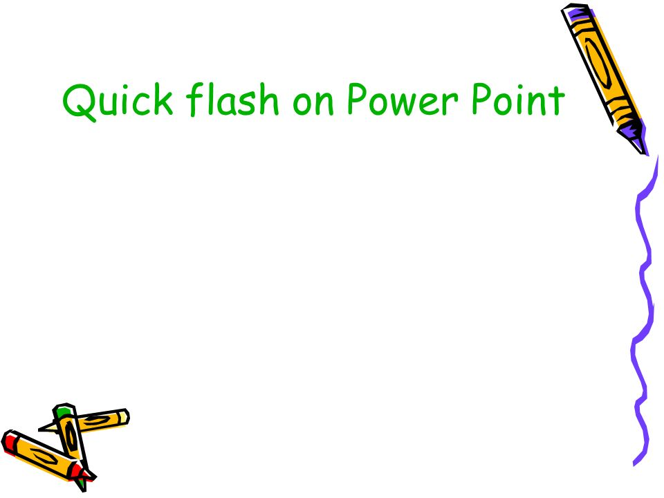 Quick flash on Power Point