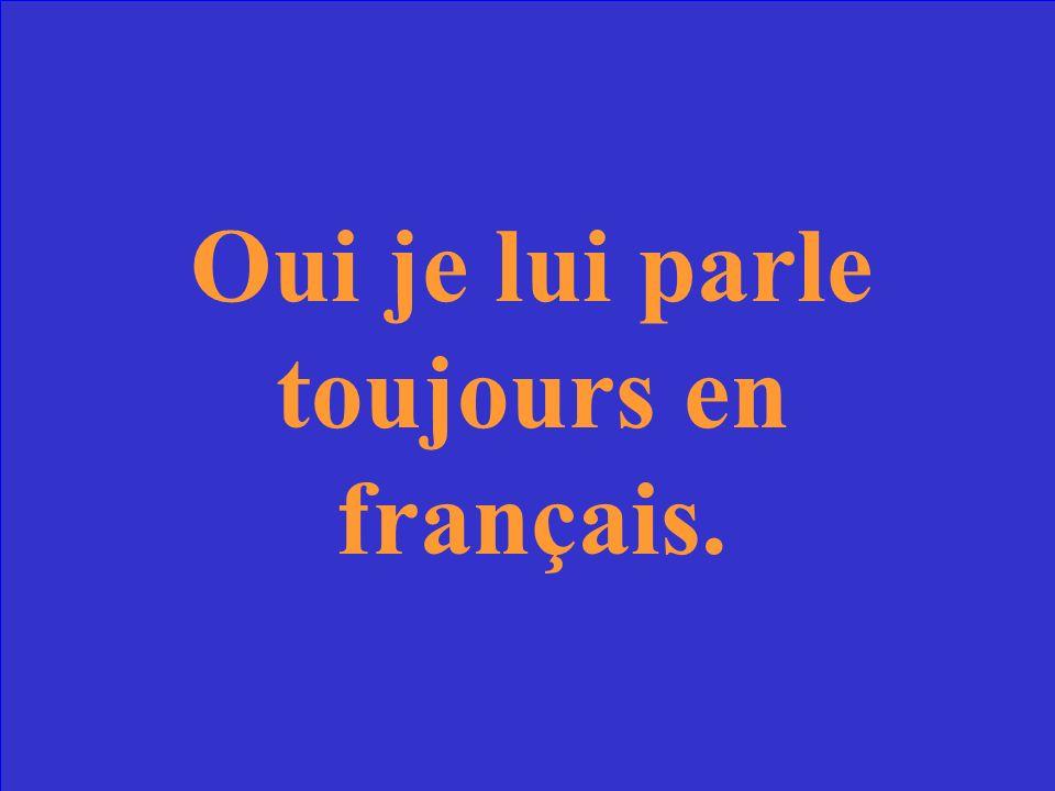 Est-ce que tu parles dhabitude en français à ton professeur?