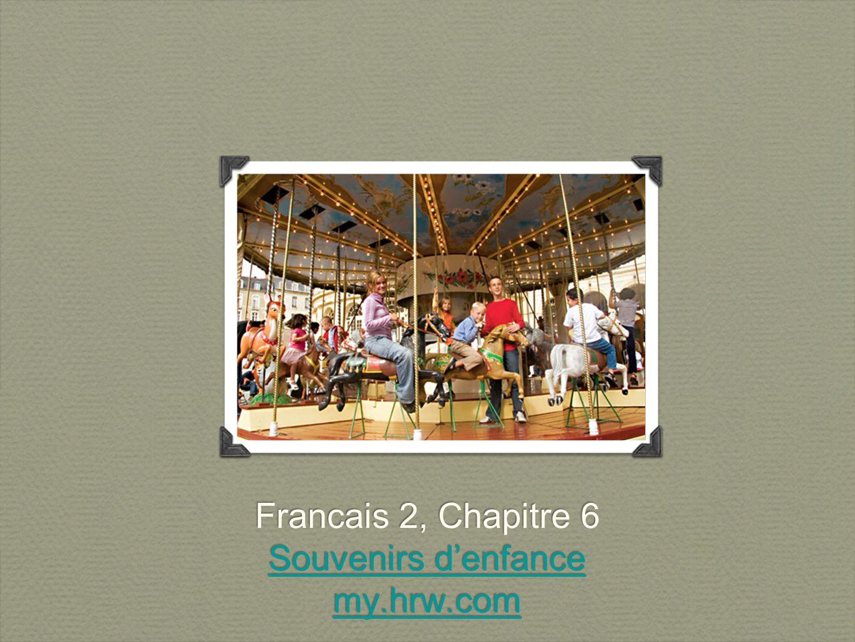 Francais 2, Chapitre 6 Souvenirs denfance my.hrw.com Francais 2, Chapitre 6 Souvenirs denfance my.hrw.com