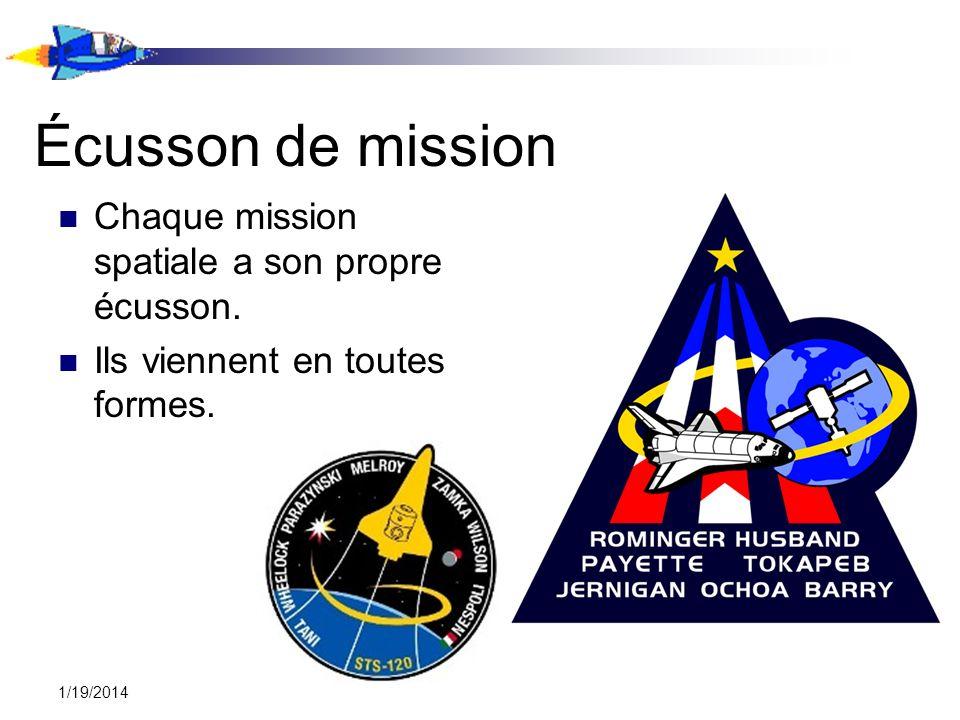 1/19/2014 Écusson de mission Chaque mission spatiale a son propre écusson. Ils viennent en toutes formes.