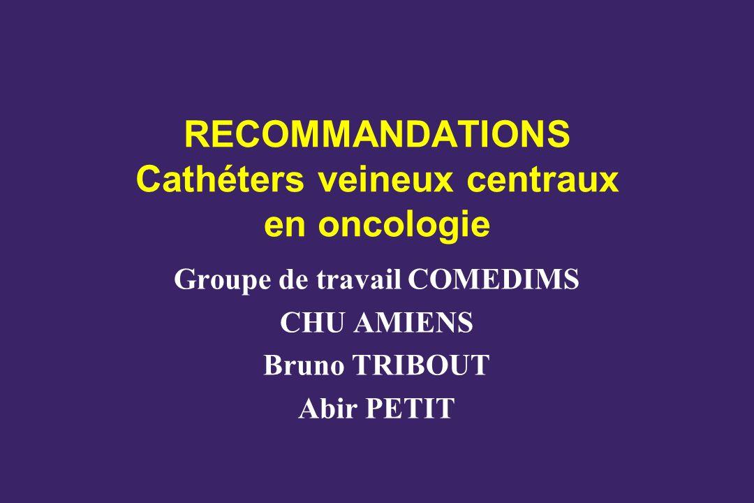 RECOMMANDATIONS Cathéters veineux centraux en oncologie Groupe de travail COMEDIMS CHU AMIENS Bruno TRIBOUT Abir PETIT