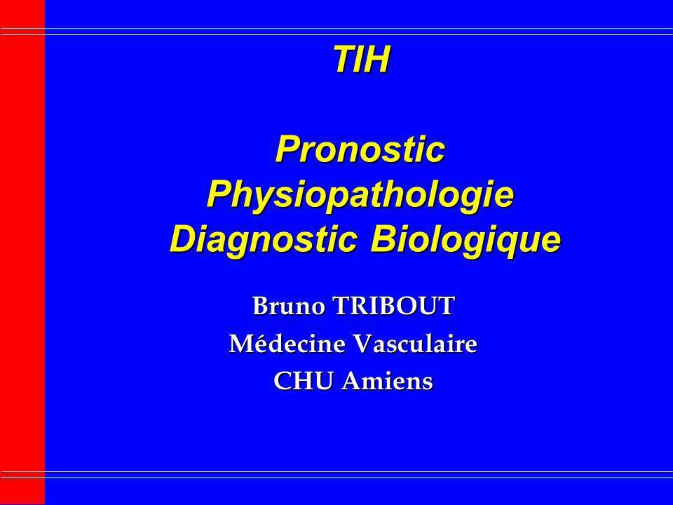 TIH Pronostic Physiopathologie Diagnostic Biologique Bruno TRIBOUT Médecine Vasculaire CHU Amiens