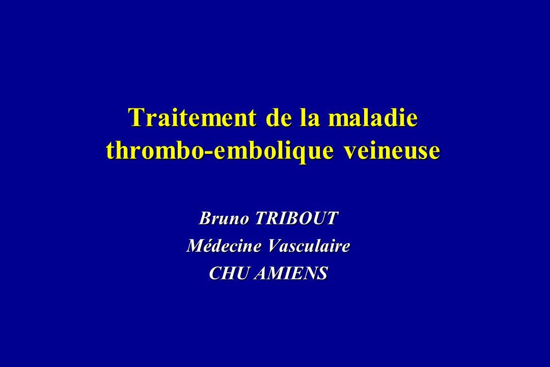 Traitement de la maladie thrombo-embolique veineuse Bruno TRIBOUT Médecine Vasculaire CHU AMIENS