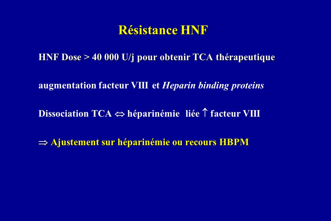 Résistance HNF HNF Dose > 40 000 U/j pour obtenir TCA thérapeutique augmentation facteur VIII et Heparin binding proteins Dissociation TCA héparinémie