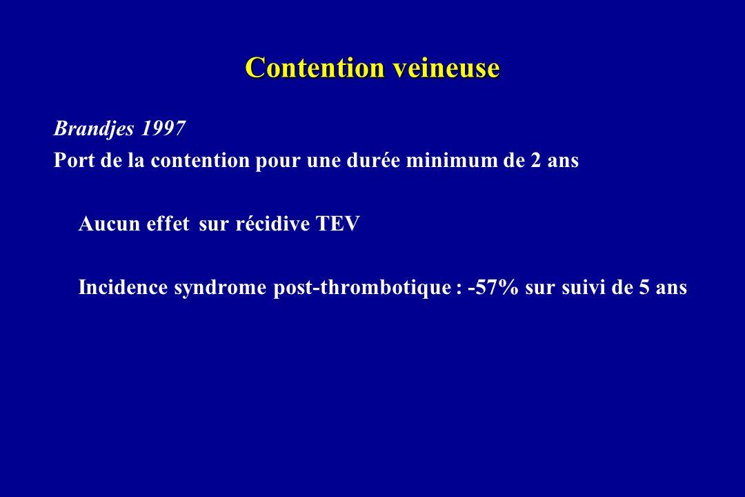 Contention veineuse Brandjes 1997 Port de la contention pour une durée minimum de 2 ans Aucun effet sur récidive TEV Incidence syndrome post-thromboti