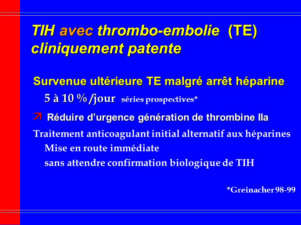 TIH sans thrombo-embolie (TE) cliniquement patente (3) Recherche systématique TVP latente infra-clinique écho-doppler veineux ou phlébographie systéma