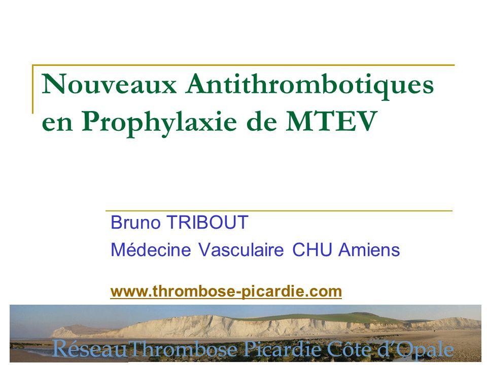 Nouveaux Antithrombotiques en Prophylaxie de MTEV Bruno TRIBOUT Médecine Vasculaire CHU Amiens www.thrombose-picardie.com