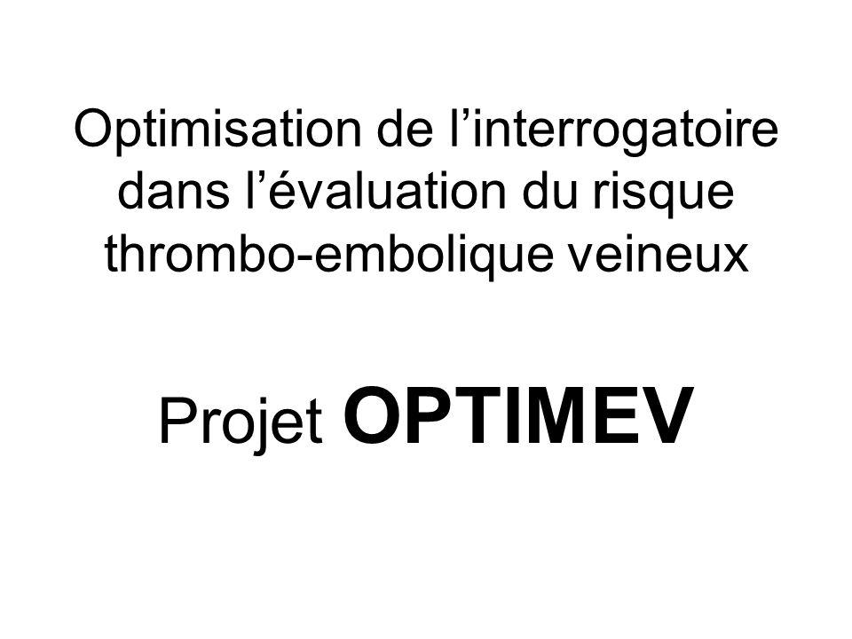 Optimisation de linterrogatoire dans lévaluation du risque thrombo-embolique veineux Projet OPTIMEV