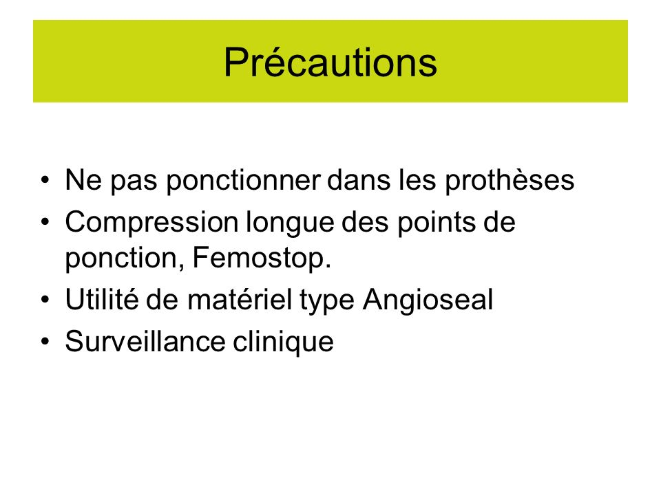 Précautions Ne pas ponctionner dans les prothèses Compression longue des points de ponction, Femostop. Utilité de matériel type Angioseal Surveillance