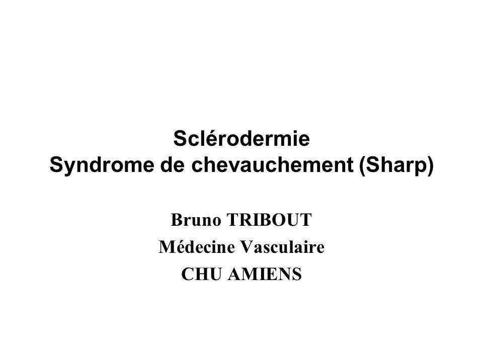 Sclérodermie Syndrome de chevauchement (Sharp) Bruno TRIBOUT Médecine Vasculaire CHU AMIENS