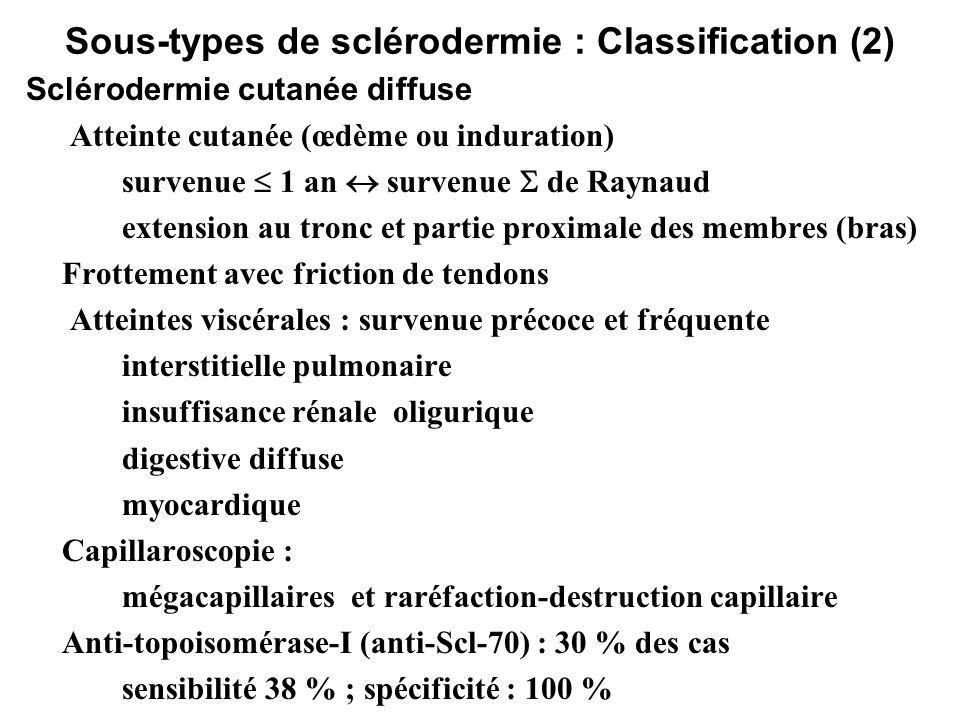 Sous-types de sclérodermie : Classification (2) Sclérodermie cutanée diffuse Atteinte cutanée (œdème ou induration) survenue 1 an survenue de Raynaud