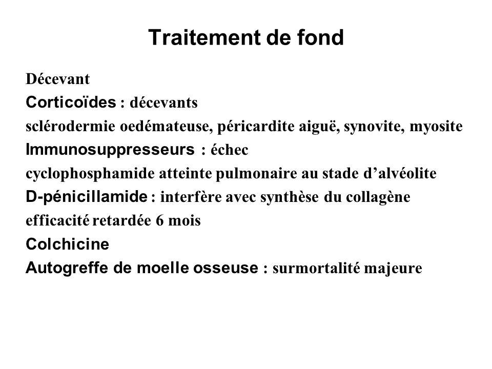 Traitement de fond Décevant Corticoïdes : décevants sclérodermie oedémateuse, péricardite aiguë, synovite, myosite Immunosuppresseurs : échec cyclopho