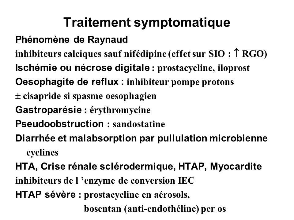 Traitement symptomatique Phénomène de Raynaud inhibiteurs calciques sauf nifédipine (effet sur SIO : RGO) Ischémie ou nécrose digitale : prostacycline