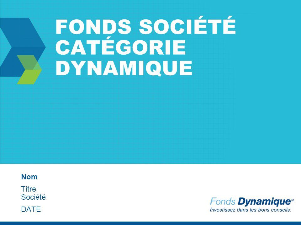 FONDS SOCIÉTÉ CATÉGORIE DYNAMIQUE Nom Titre Société DATE