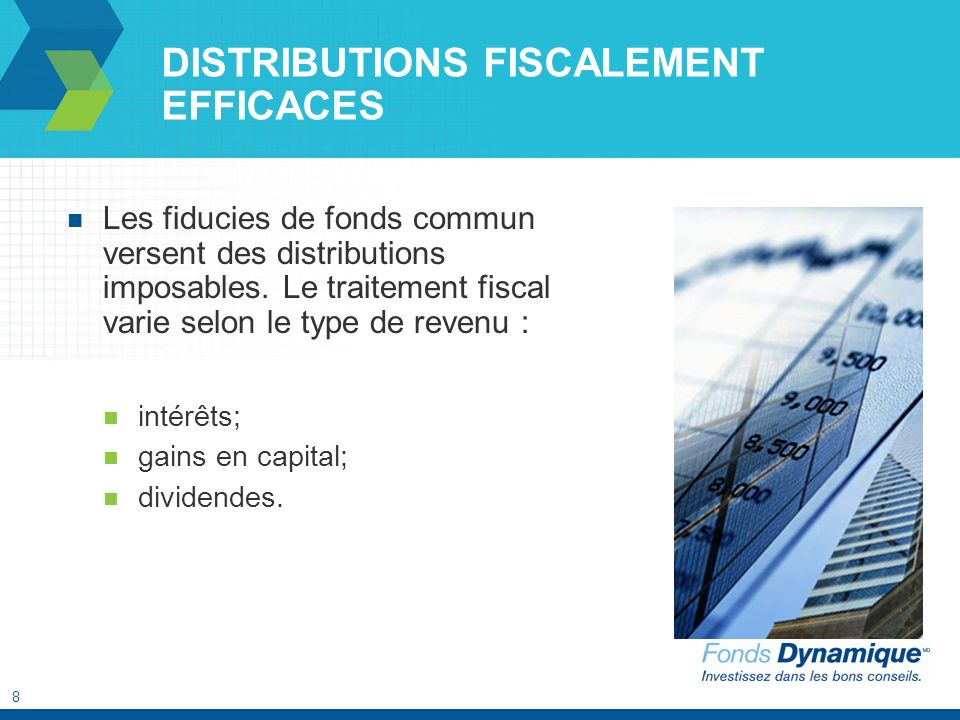 8 DISTRIBUTIONS FISCALEMENT EFFICACES Les fiducies de fonds commun versent des distributions imposables.