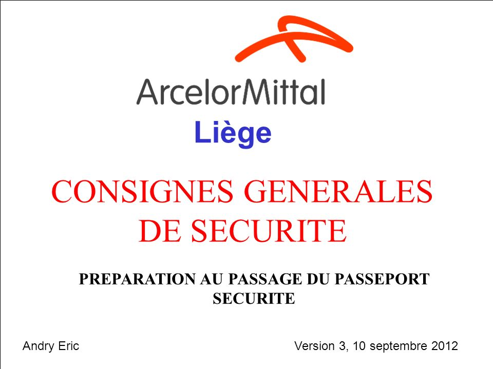 septembre 20121 CONSIGNES GENERALES DE SECURITE PREPARATION AU PASSAGE DU PASSEPORT SECURITE Liège Version 3, 10 septembre 2012Andry Eric