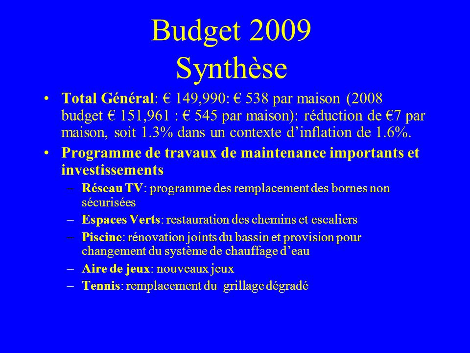 Budget 2009 Synthèse Total Général: 149,990: 538 par maison (2008 budget 151,961 : 545 par maison): réduction de 7 par maison, soit 1.3% dans un conte