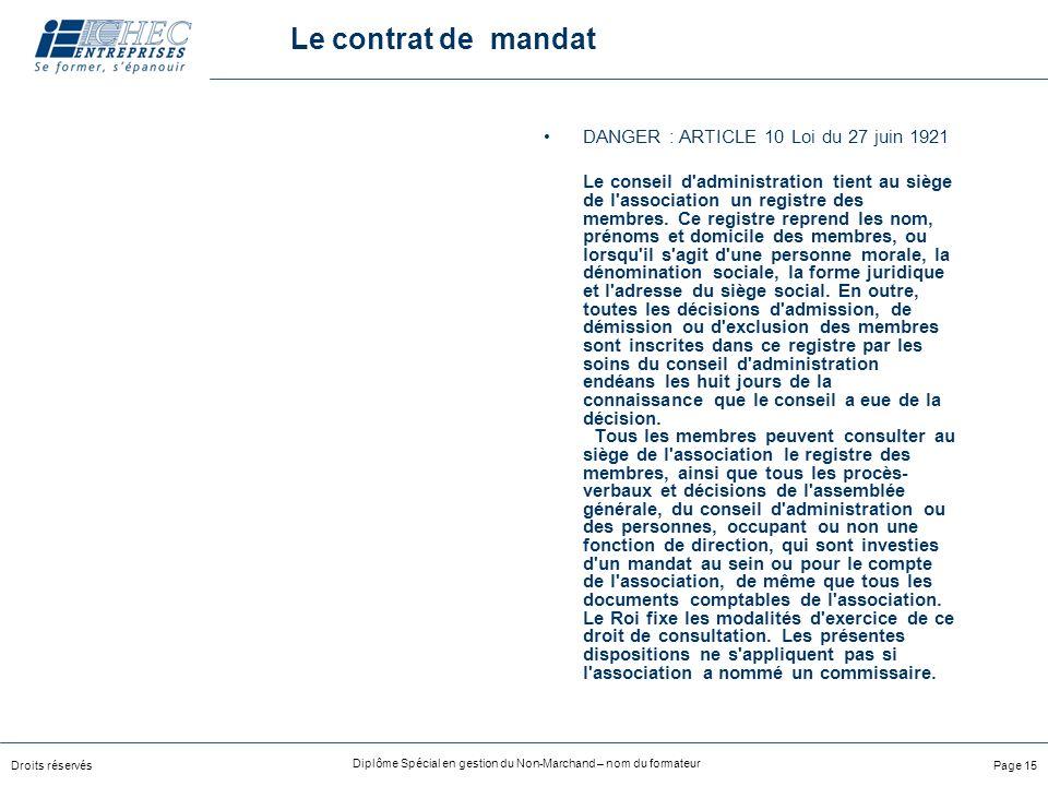 Droits réservés Diplôme Spécial en gestion du Non-Marchand – nom du formateur Page 15 Le contrat de mandat DANGER : ARTICLE 10 Loi du 27 juin 1921 Le conseil d administration tient au siège de l association un registre des membres.