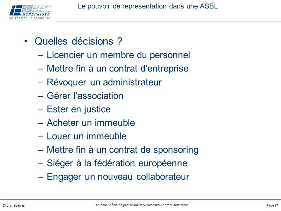 Droits réservés Diplôme Spécial en gestion du Non-Marchand – nom du formateur Page 17 Le pouvoir de représentation dans une ASBL Quelles décisions .