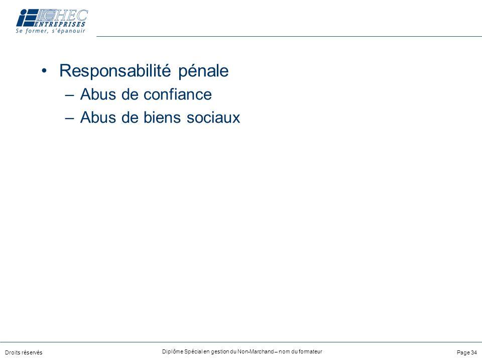Droits réservés Diplôme Spécial en gestion du Non-Marchand – nom du formateur Page 34 Responsabilité pénale –Abus de confiance –Abus de biens sociaux