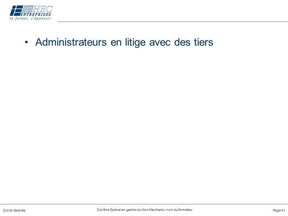 Droits réservés Diplôme Spécial en gestion du Non-Marchand – nom du formateur Page 41 Administrateurs en litige avec des tiers