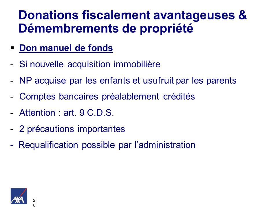 2626 Don manuel de fonds -Si nouvelle acquisition immobilière -NP acquise par les enfants et usufruit par les parents -Comptes bancaires préalablement