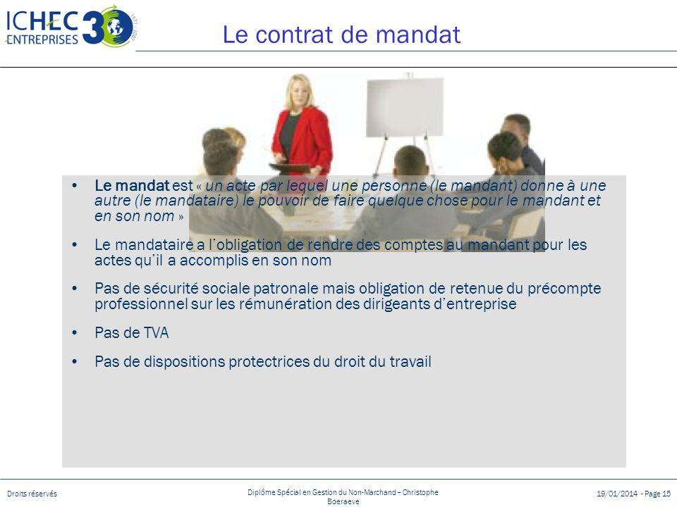 Droits réservés Diplôme Spécial en Gestion du Non-Marchand – Christophe Boeraeve 19/01/2014 - Page 15 Le contrat de mandat Le mandat est « un acte par
